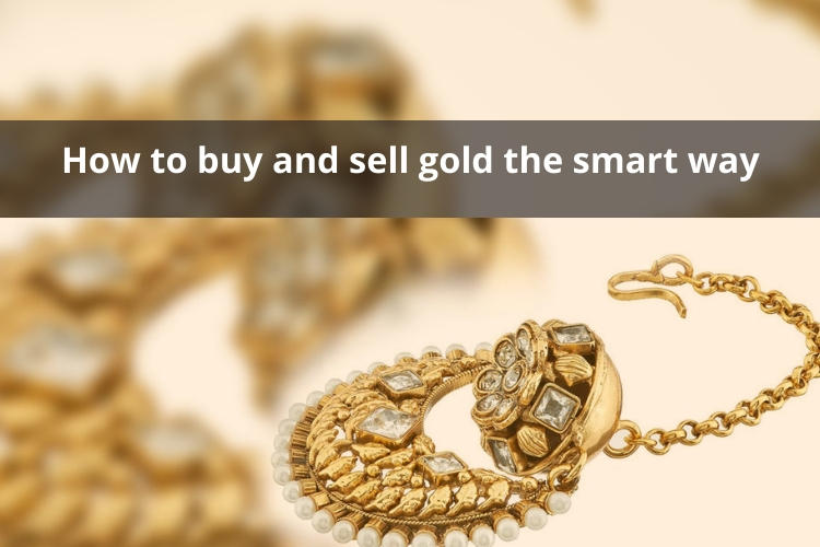 How to buy and sell gold the smart way?